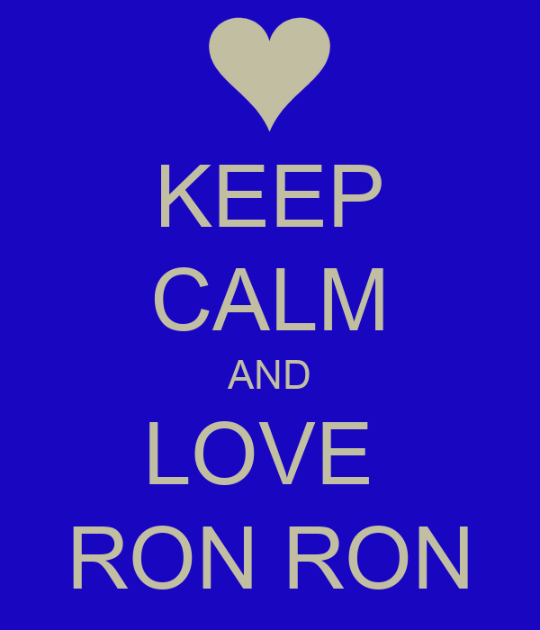 KEEP CALM AND LOVE  RON RON