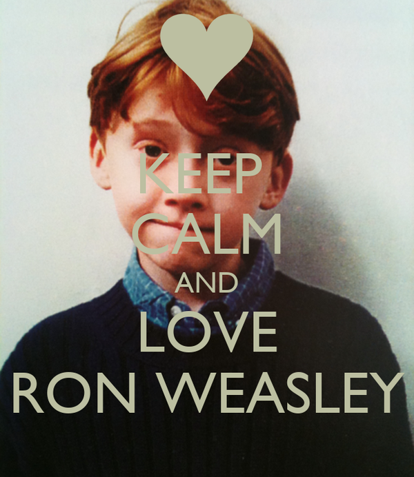 KEEP  CALM AND LOVE RON WEASLEY