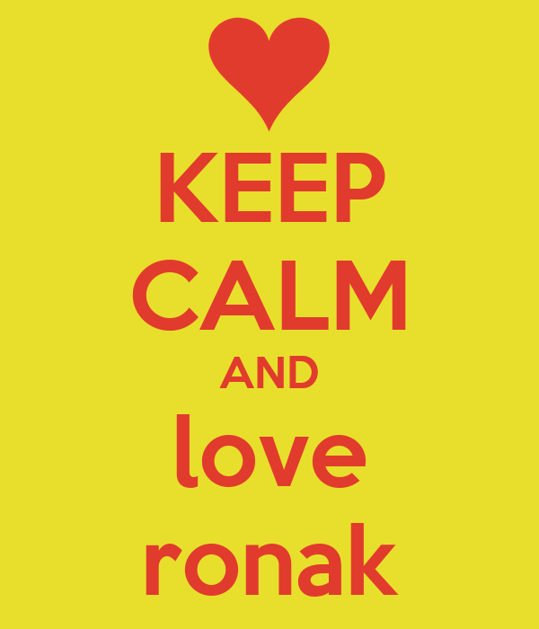 KEEP CALM AND love ronak