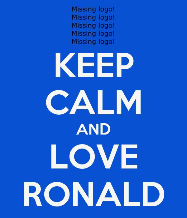KEEP CALM AND LOVE RONALD