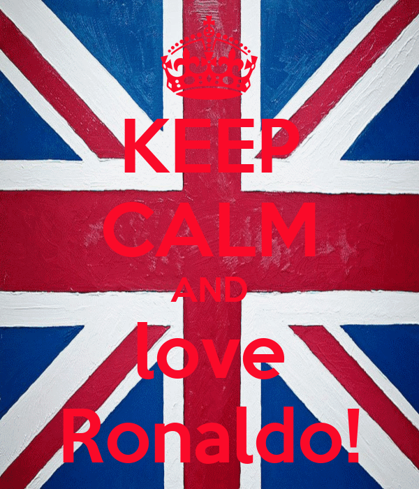 KEEP CALM AND love Ronaldo!