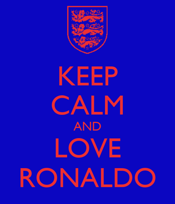 KEEP CALM AND LOVE RONALDO