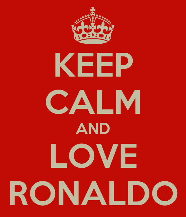 KEEP CALM AND LOVE RONALDO