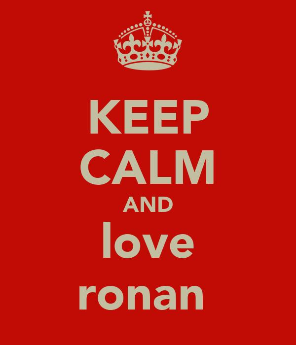 KEEP CALM AND love ronan