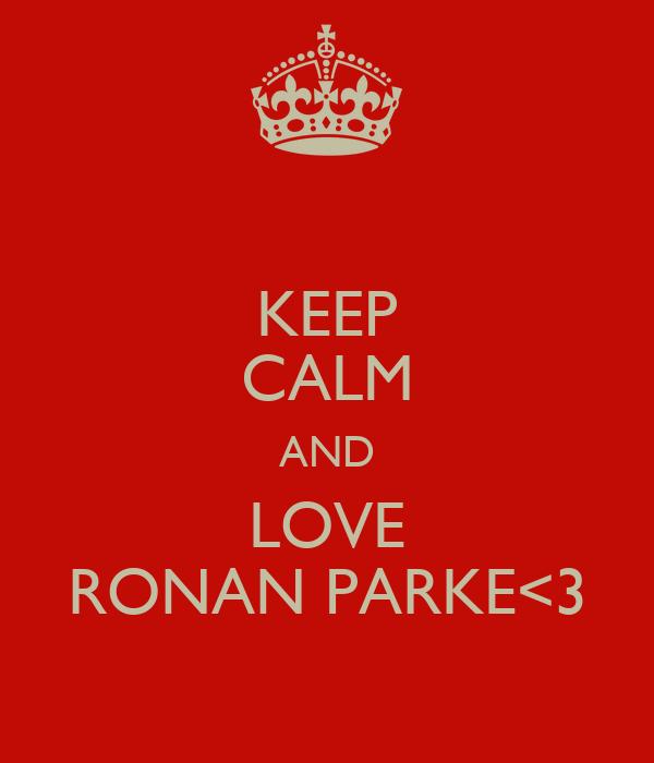 KEEP CALM AND LOVE RONAN PARKE<3