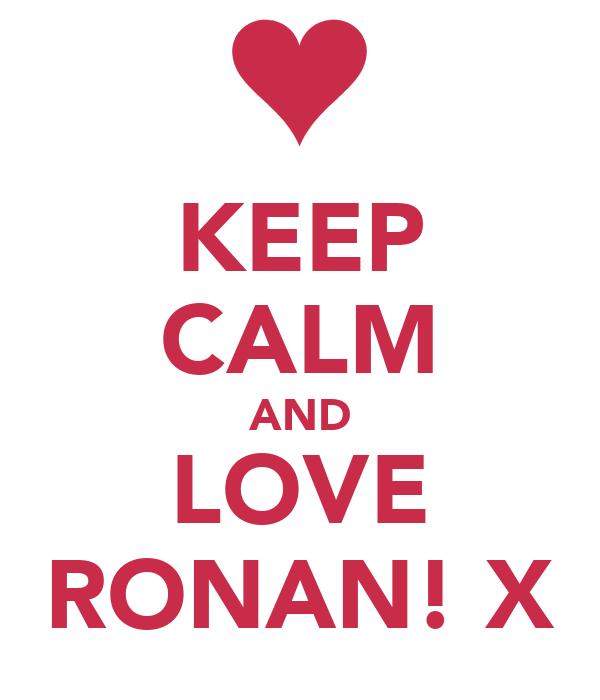 KEEP CALM AND LOVE RONAN! X
