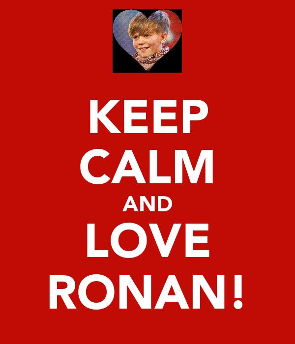 KEEP CALM AND LOVE RONAN!
