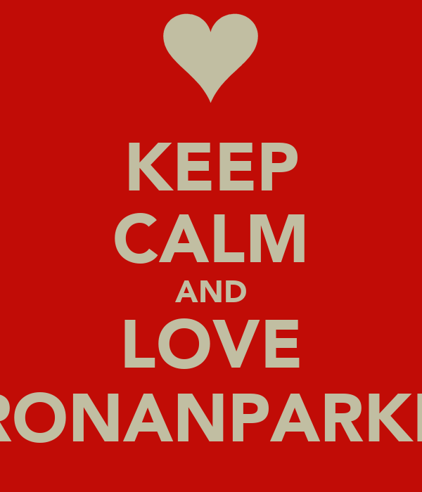 KEEP CALM AND LOVE RONANPARKE