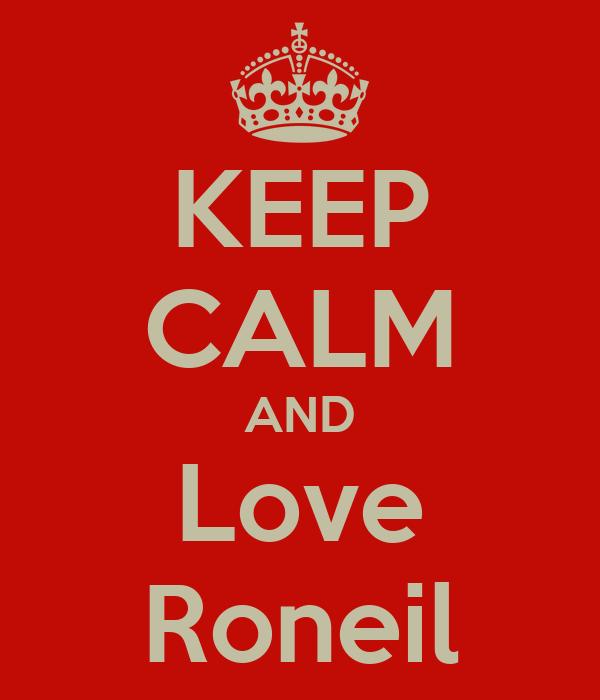 KEEP CALM AND Love Roneil