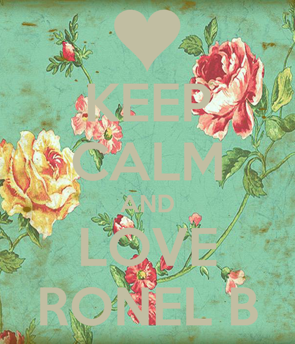 KEEP CALM AND LOVE RONEL B
