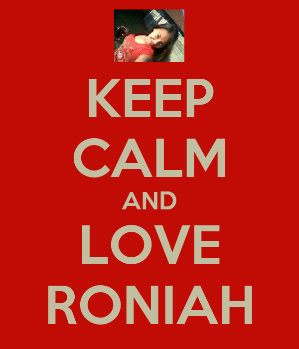 KEEP CALM AND LOVE RONIAH