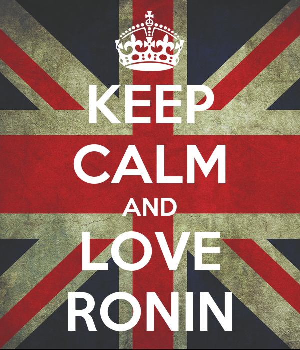 KEEP CALM AND LOVE RONIN