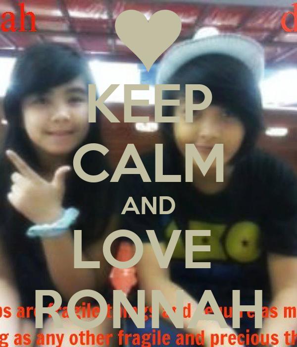KEEP CALM AND LOVE  RONNAH