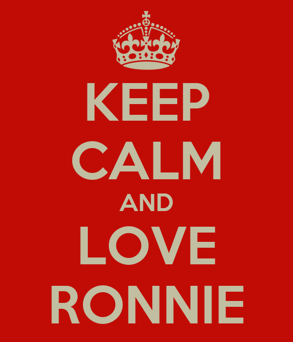 KEEP CALM AND LOVE RONNIE