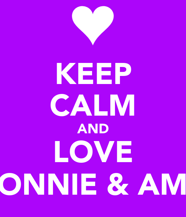 KEEP CALM AND LOVE RONNIE & AMY