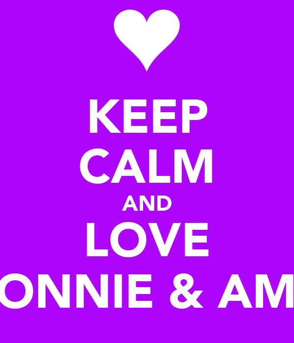 KEEP CALM AND LOVE RONNIE & AMY