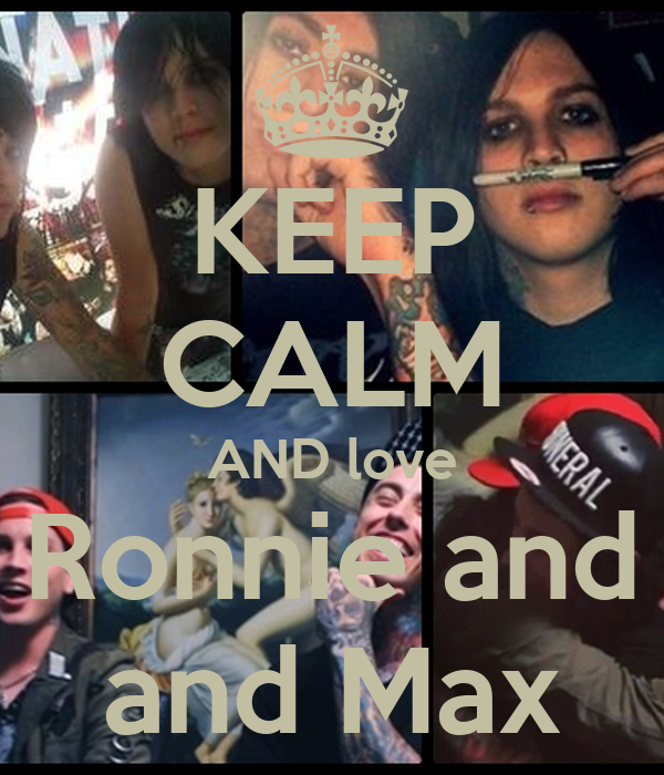 KEEP CALM AND love Ronnie and and Max