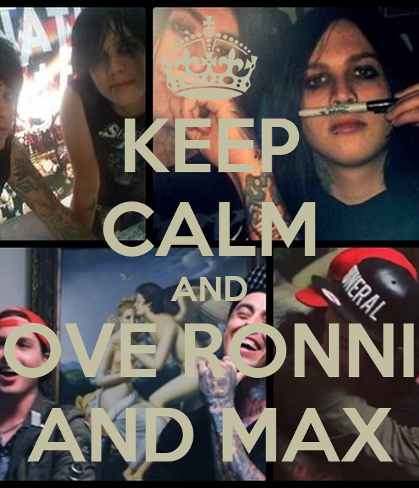 KEEP CALM AND LOVE RONNIE AND MAX