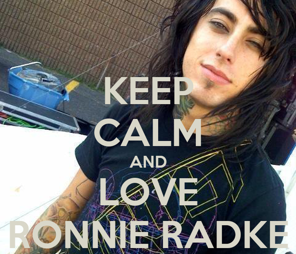 KEEP CALM AND LOVE RONNIE RADKE