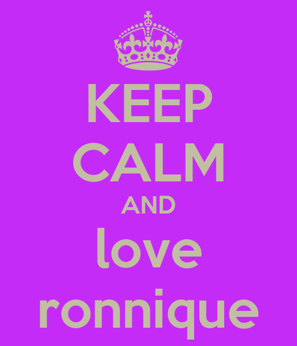 KEEP CALM AND love ronnique