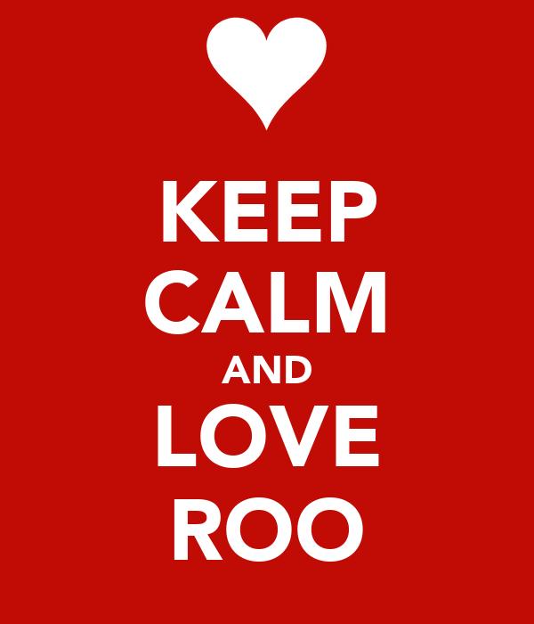 KEEP CALM AND LOVE ROO