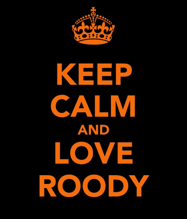KEEP CALM AND LOVE ROODY