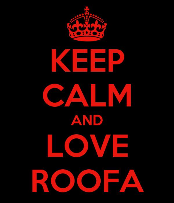 KEEP CALM AND LOVE ROOFA