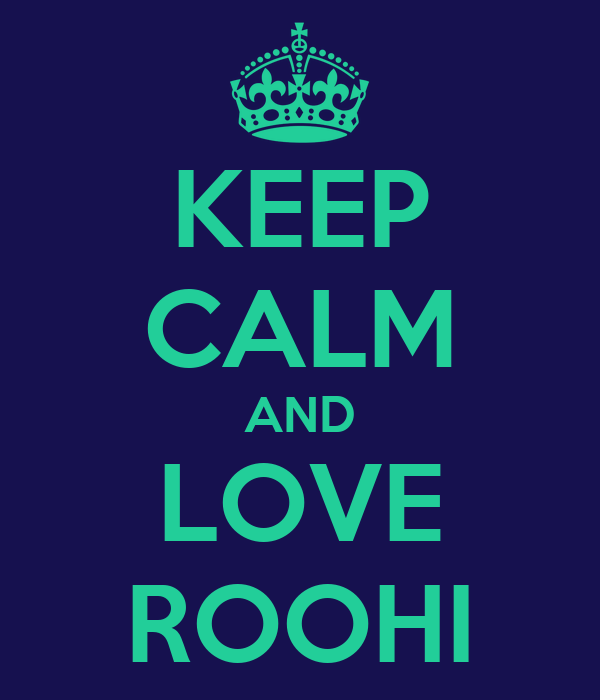 KEEP CALM AND LOVE ROOHI