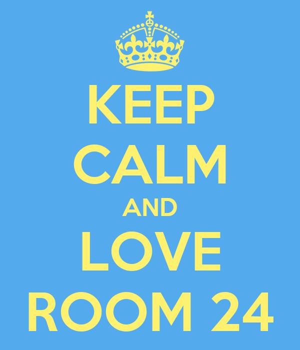 KEEP CALM AND LOVE ROOM 24