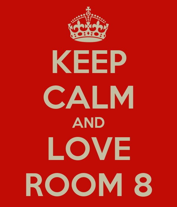 KEEP CALM AND LOVE ROOM 8