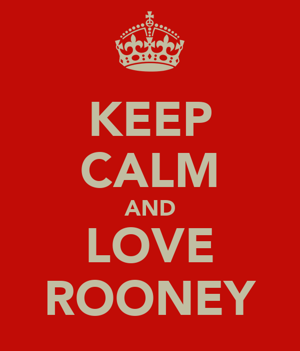 KEEP CALM AND LOVE ROONEY
