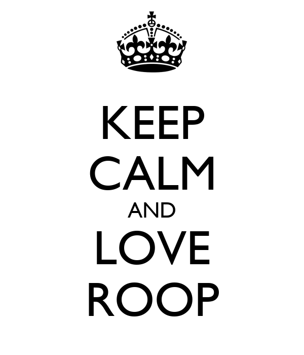 KEEP CALM AND LOVE ROOP