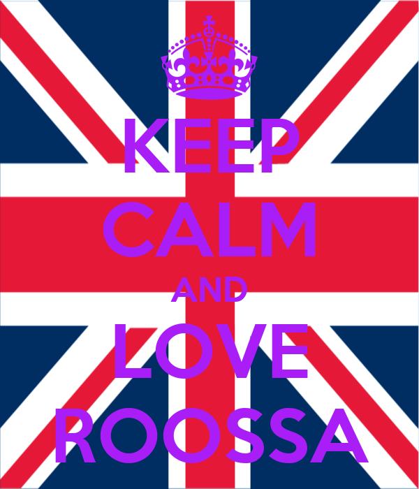 KEEP CALM AND LOVE ROOSSA