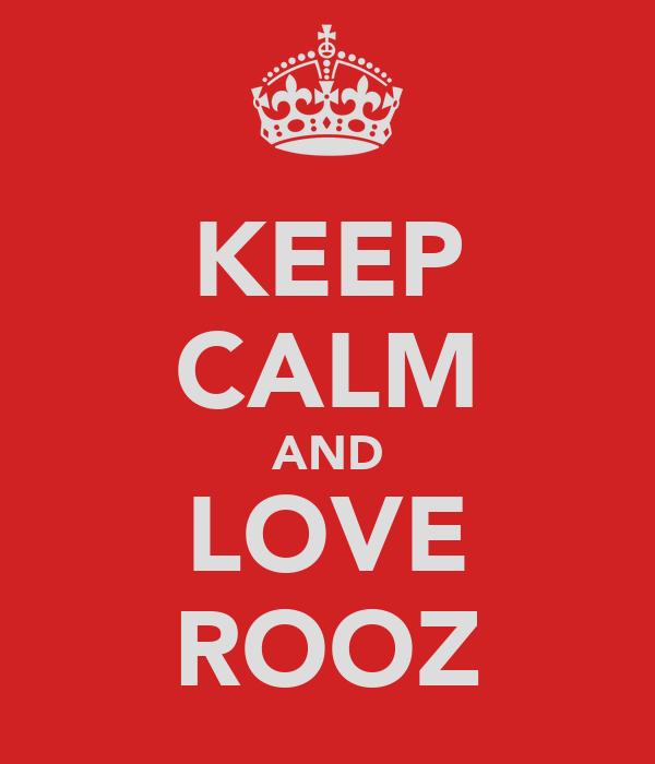 KEEP CALM AND LOVE ROOZ