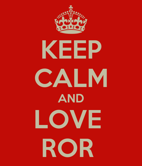 KEEP CALM AND LOVE  ROR