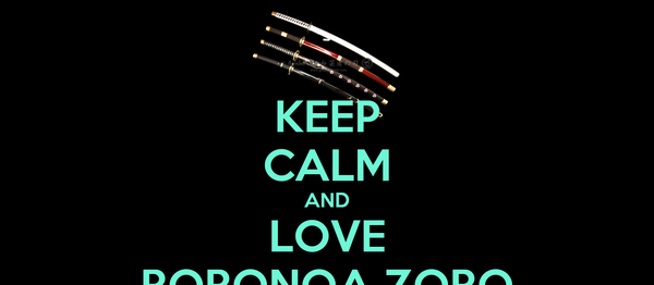 KEEP CALM AND LOVE RORONOA ZORO