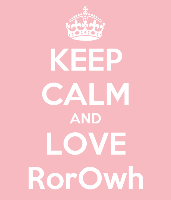 KEEP CALM AND LOVE RorOwh