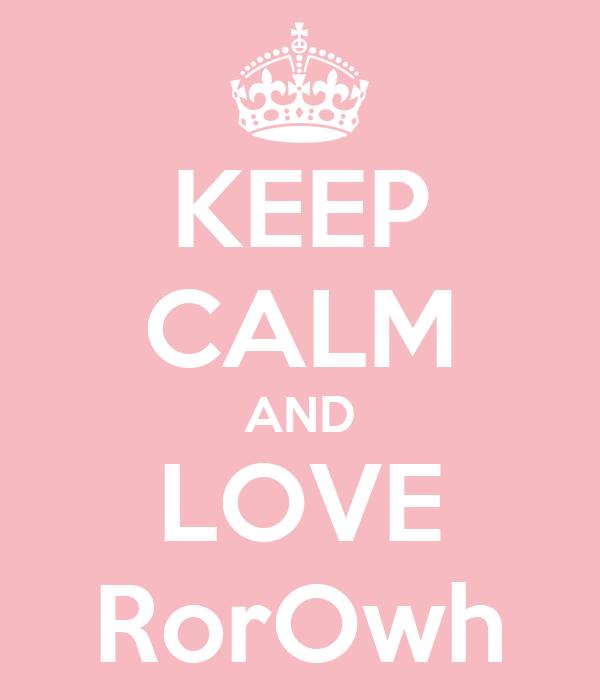 KEEP CALM AND LOVE RorOwh
