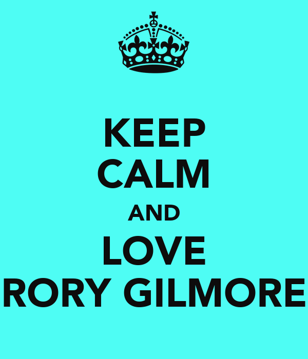 KEEP CALM AND LOVE RORY GILMORE