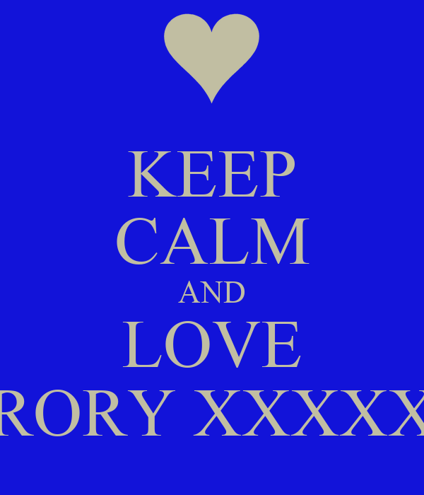 KEEP CALM AND LOVE RORY XXXXX