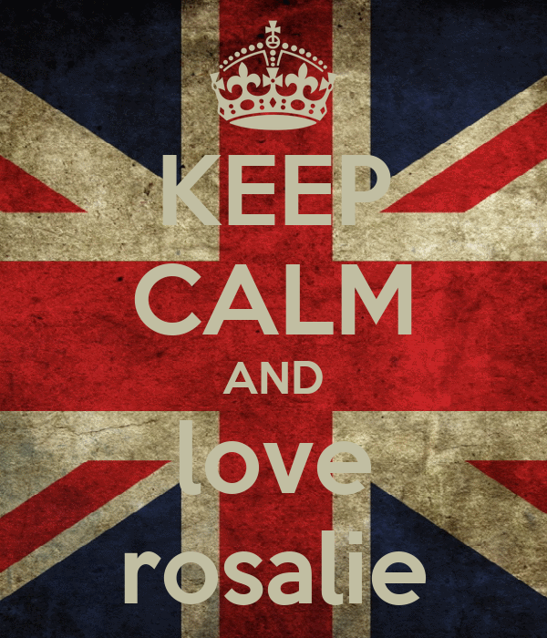 KEEP CALM AND love rosalie