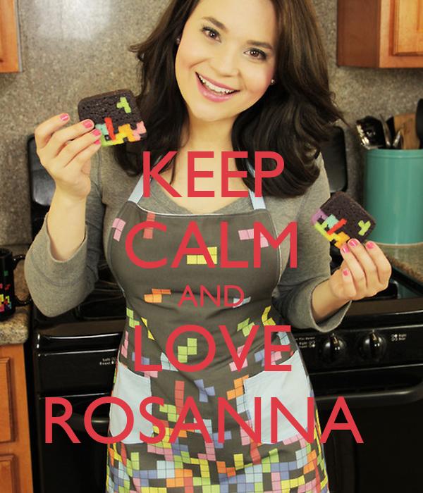 KEEP CALM AND LOVE ROSANNA