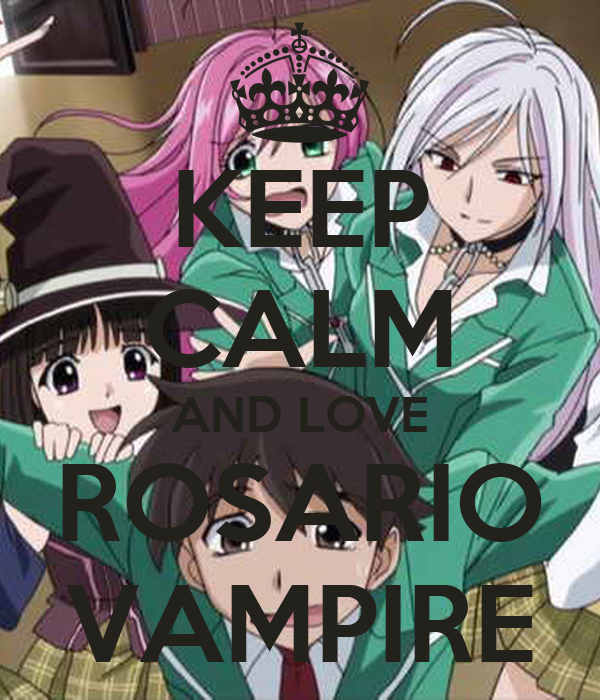 KEEP CALM AND LOVE ROSARIO VAMPIRE