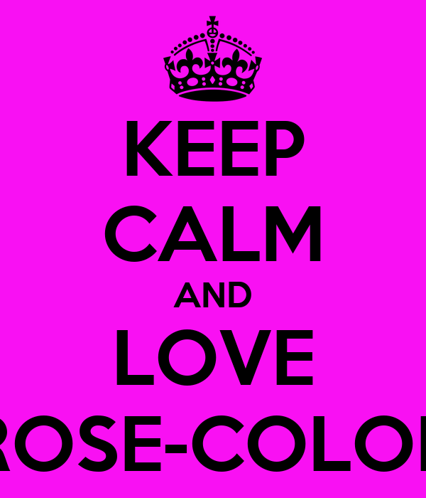 KEEP CALM AND LOVE ROSE-COLOR