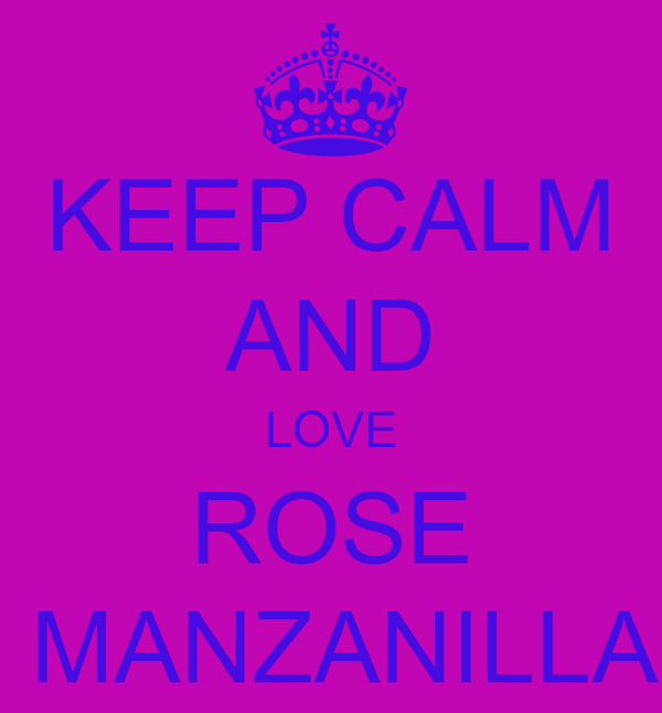 KEEP CALM AND LOVE ROSE  MANZANILLA