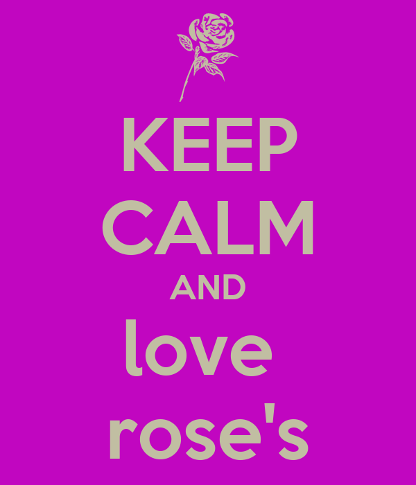 KEEP CALM AND love  rose's