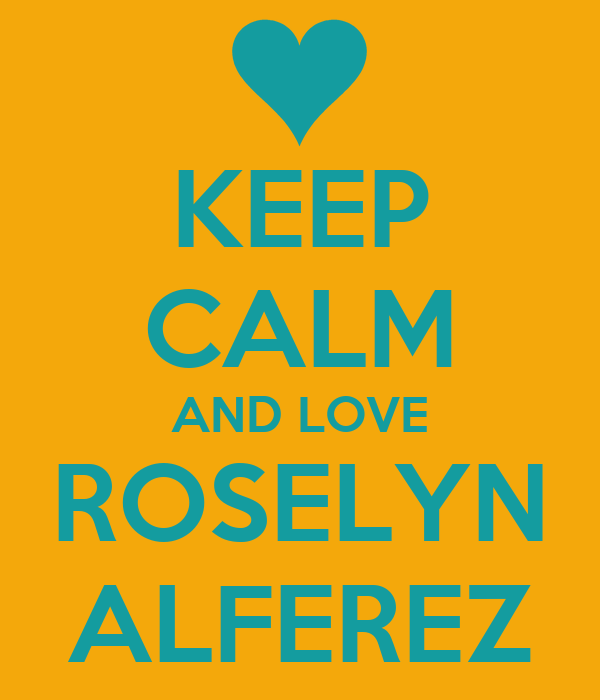 KEEP CALM AND LOVE ROSELYN ALFEREZ