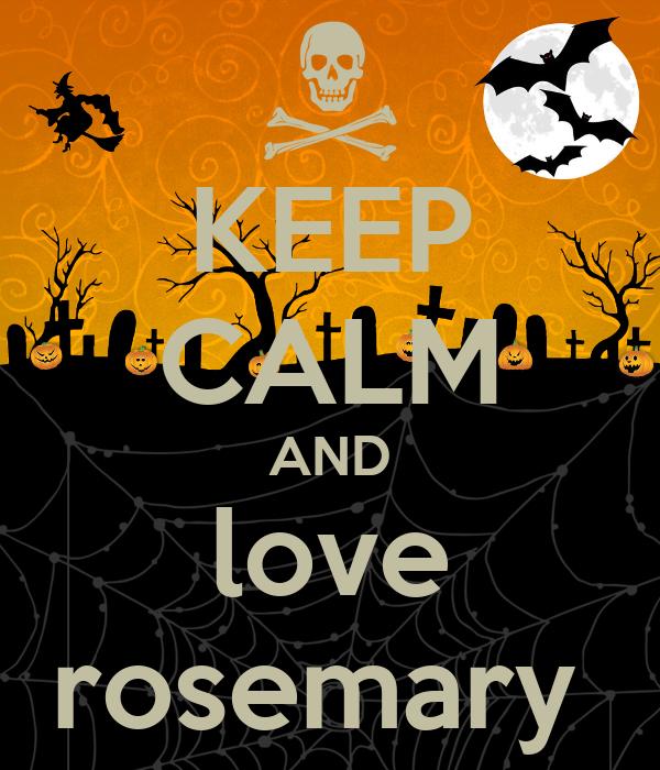 KEEP CALM AND love rosemary