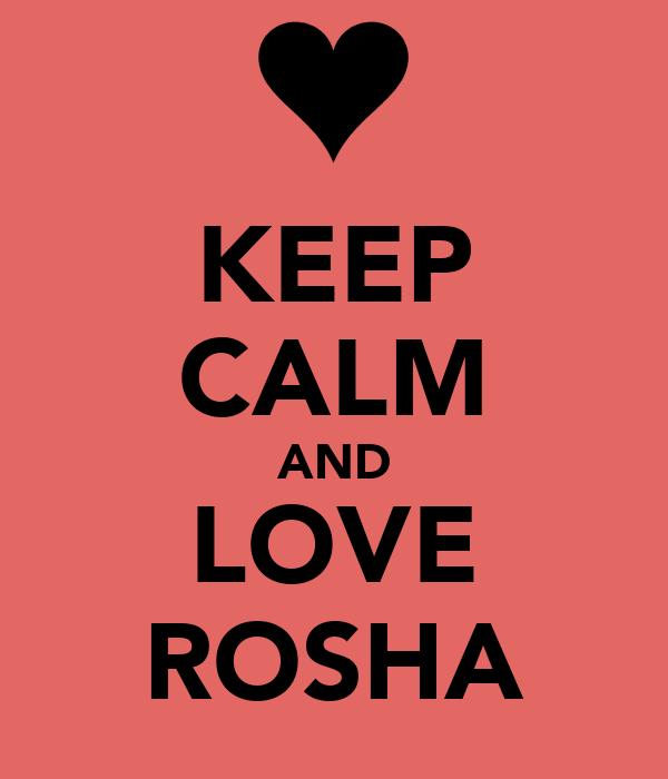 KEEP CALM AND LOVE ROSHA