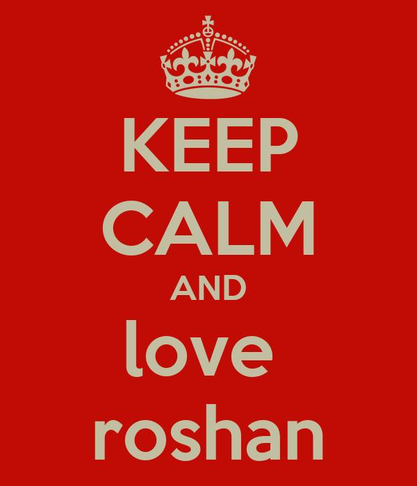 KEEP CALM AND love  roshan